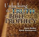 Unlocking the Truth of Bible Prophecy,Hank Hanegraaf, Gary DeMar