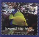 All About God's Animals: Around the Water (Board Books for Toddlers),Janyre Tromp